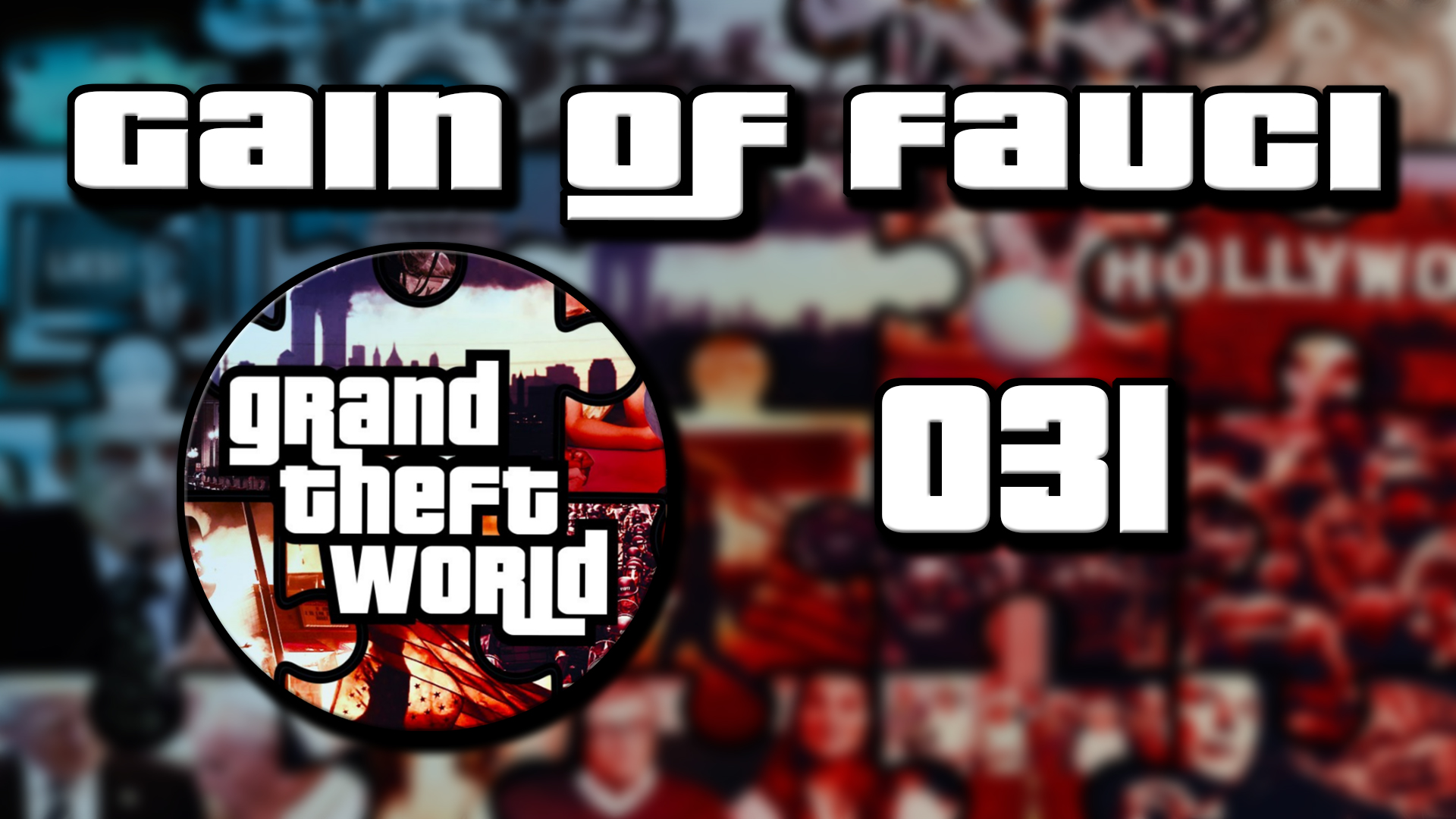 Grand Theft World Podcast 031 | Gain of Fauci
