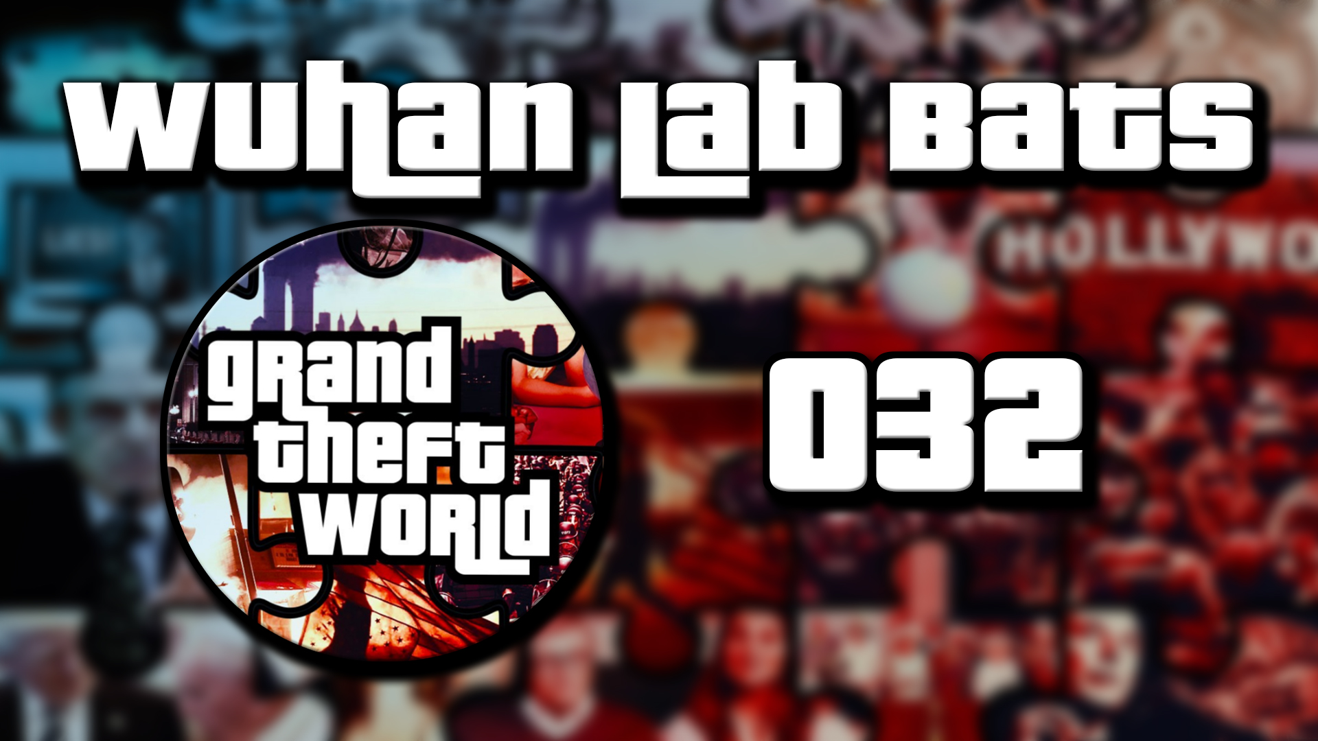 Grand Theft World Podcast 032 | Wuhan Lab Bats