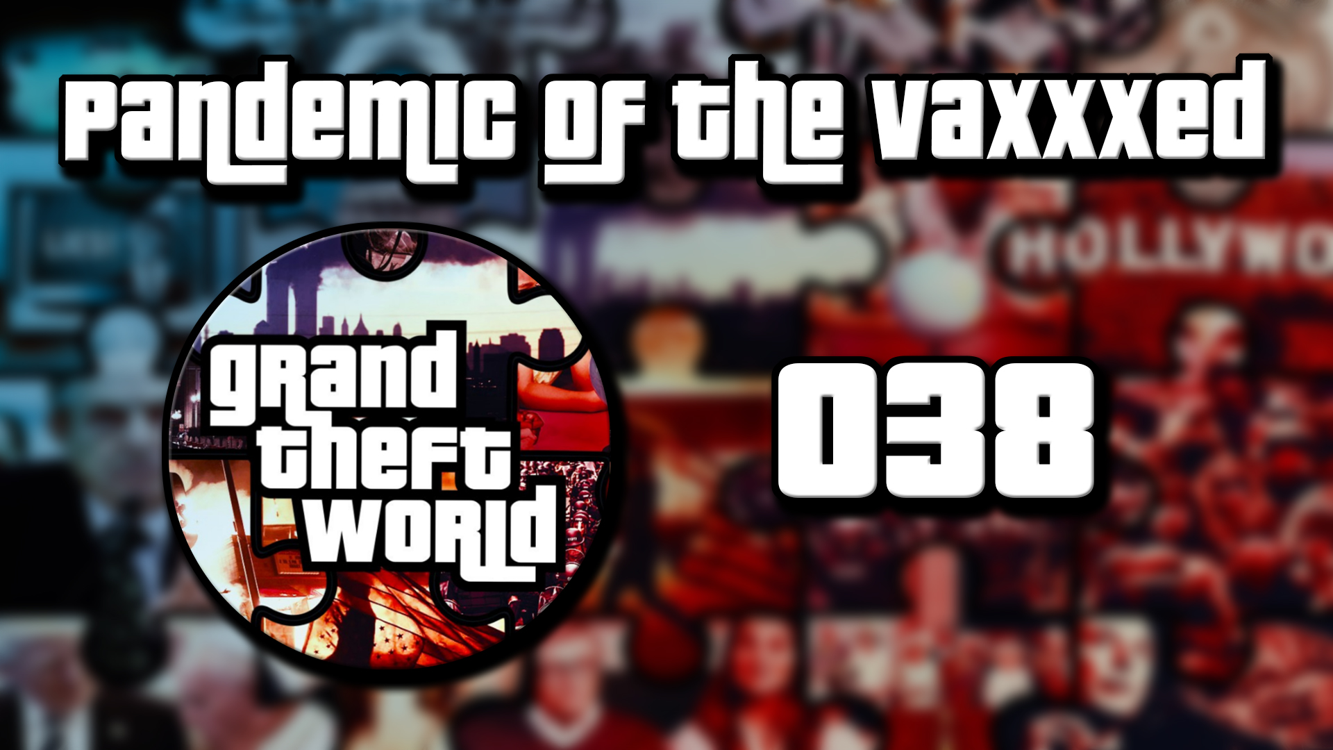 Grand Theft World Podcast 038 Pandemic of The Vaxxxed