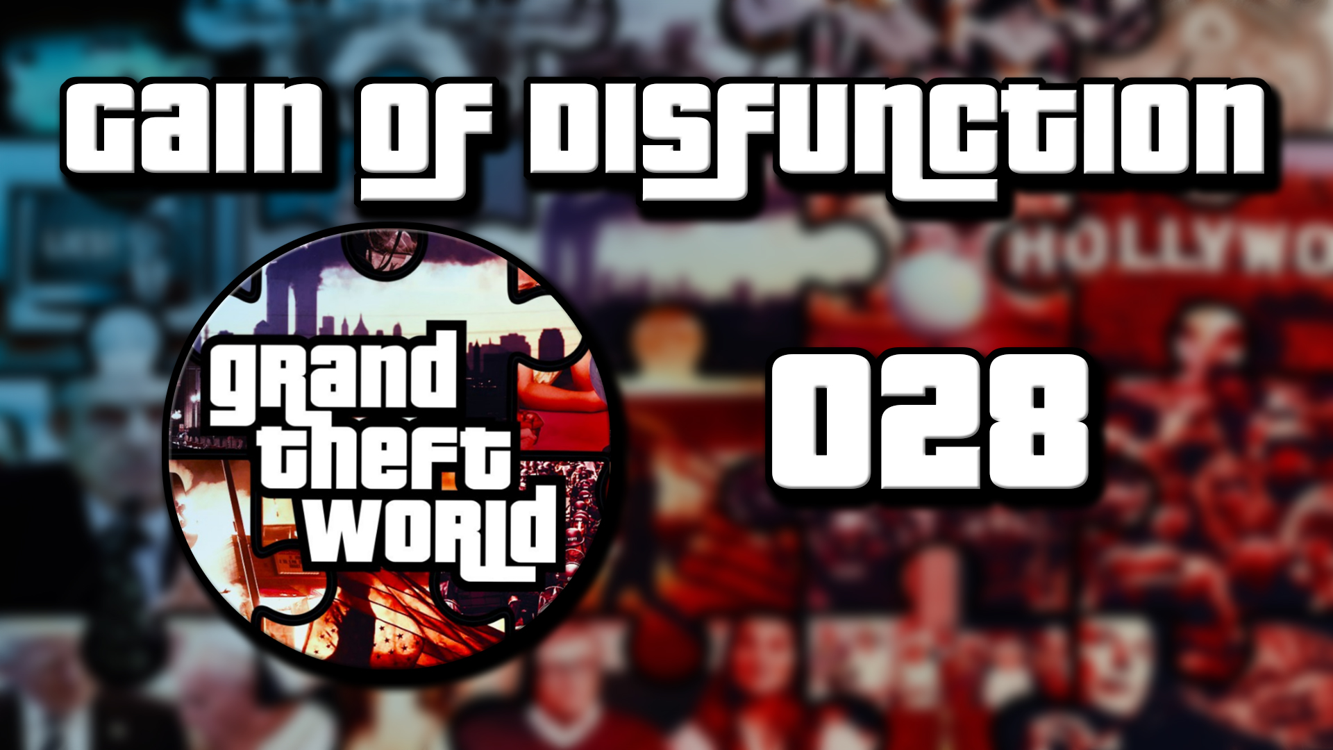 Grand Theft World Podcast 028 | Gain Of DisFunction